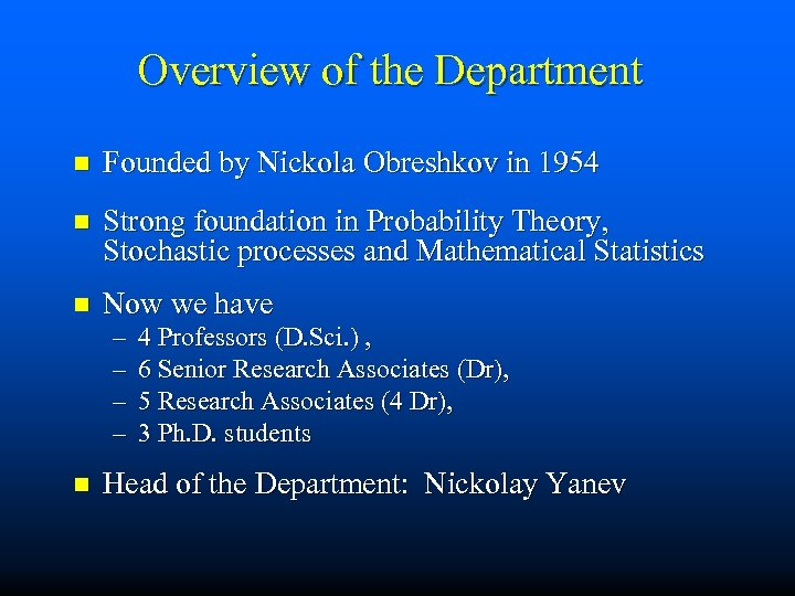 Overview of the Department n Founded by Nickola Obreshkov in 1954 n Strong foundation