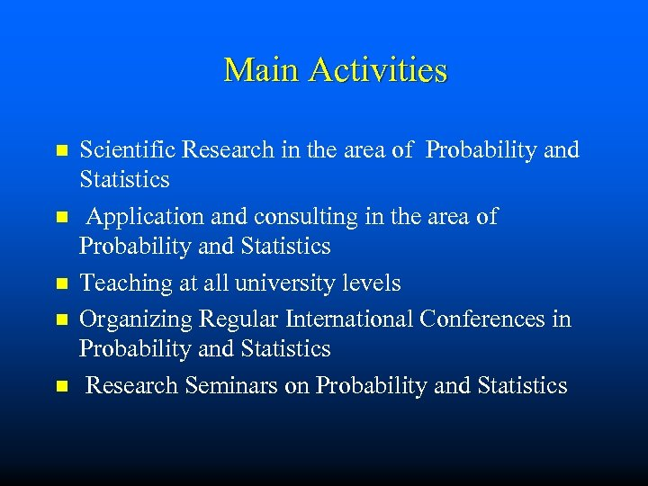 Main Activities n n n Scientific Research in the area of Probability and Statistics