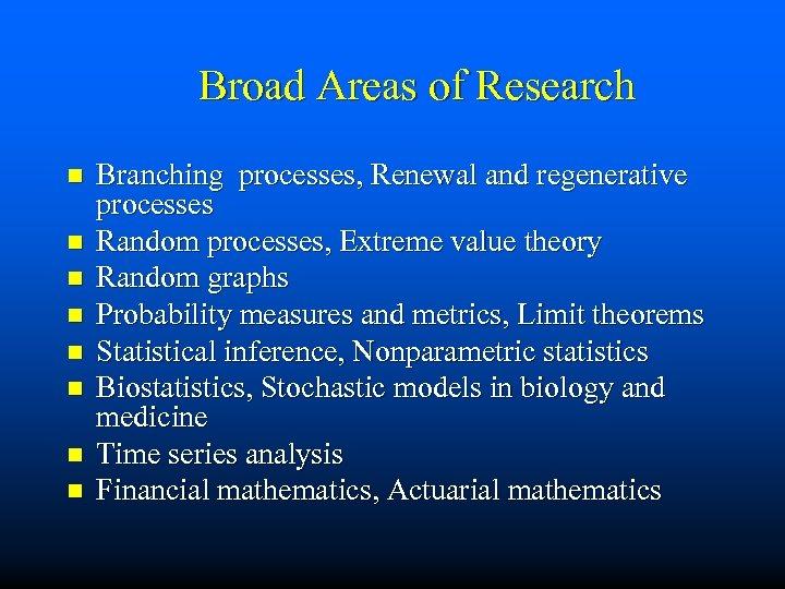 Broad Areas of Research n n n n Branching processes, Renewal and regenerative processes
