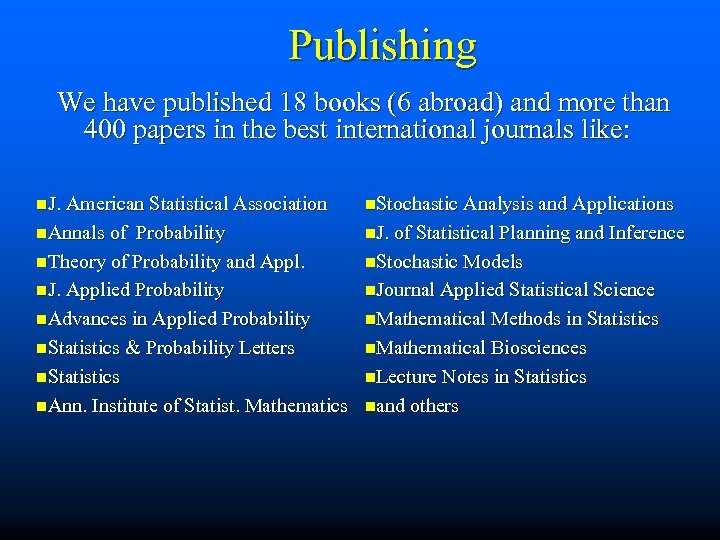 Publishing We have published 18 books (6 abroad) and more than 400 papers in