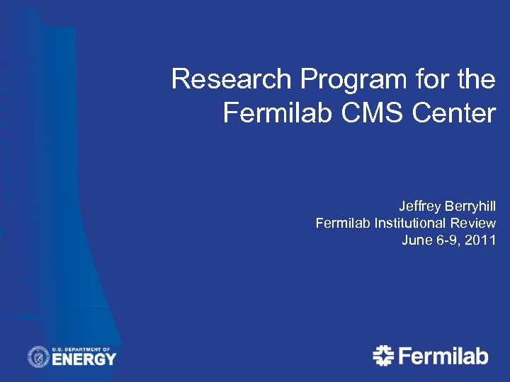 Research Program for the Fermilab CMS Center Jeffrey Berryhill Fermilab Institutional Review June 6
