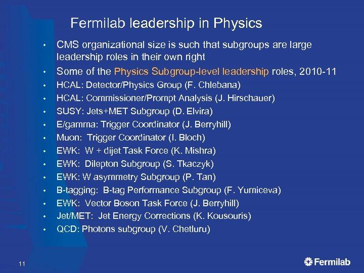 Fermilab leadership in Physics • • • • 11 CMS organizational size is such
