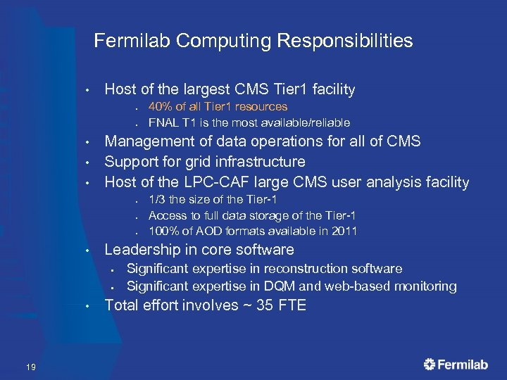 Fermilab Computing Responsibilities • Host of the largest CMS Tier 1 facility • •