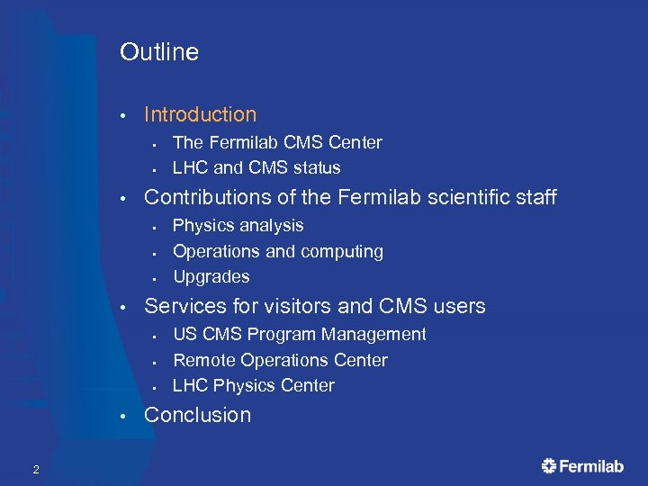 Outline • Introduction § § • Contributions of the Fermilab scientific staff § §