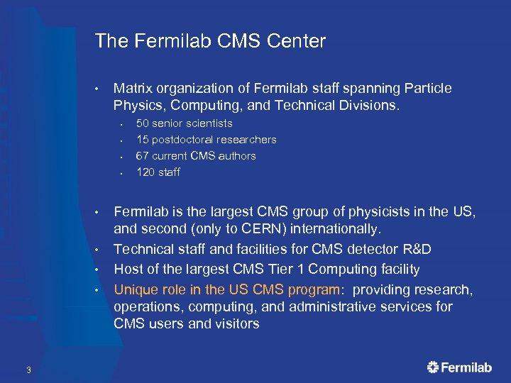 The Fermilab CMS Center • Matrix organization of Fermilab staff spanning Particle Physics, Computing,