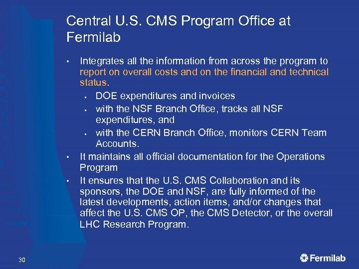 Central U. S. CMS Program Office at Fermilab • • • 30 Integrates all