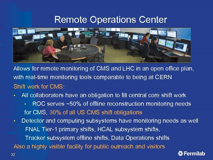 Remote Operations Center Allows for remote monitoring of CMS and LHC in an