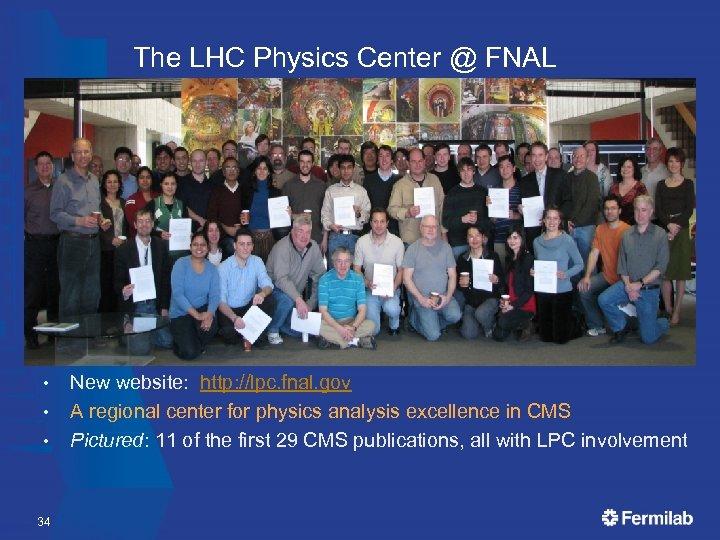 The LHC Physics Center @ FNAL • • • 34 New website: http: //lpc.