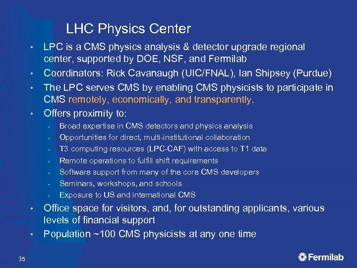 LHC Physics Center • • LPC is a CMS physics analysis & detector upgrade