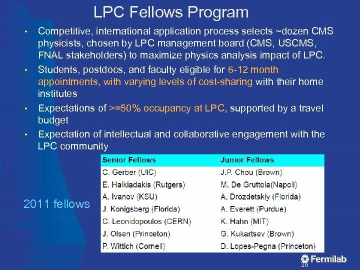 LPC Fellows Program • • Competitive, international application process selects ~dozen CMS physicists, chosen