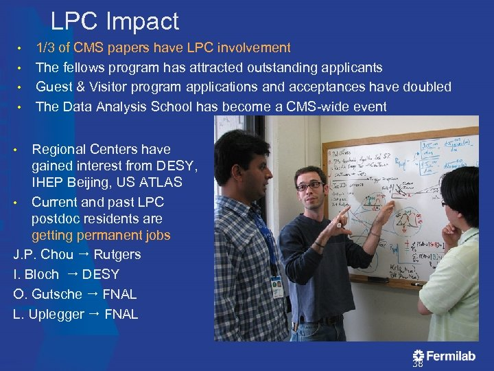 LPC Impact • • 1/3 of CMS papers have LPC involvement The fellows program