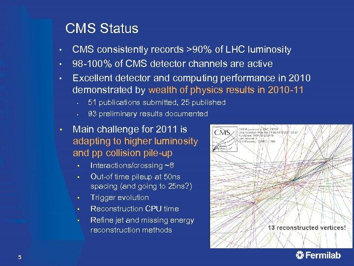 CMS Status • • • CMS consistently records >90% of LHC luminosity 98 -100%