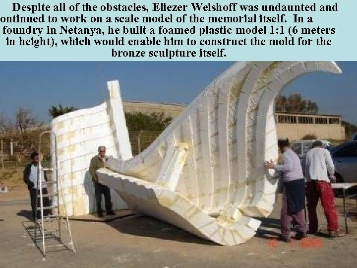 Despite all of the obstacles, Eliezer Weishoff was undaunted and ontinued to work on