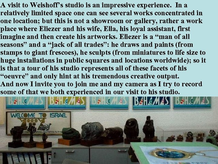 A visit to Weishoff's studio is an impressive experience. In a A general view