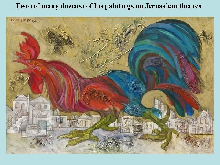 Two (of many dozens) of his paintings on Jerusalem themes