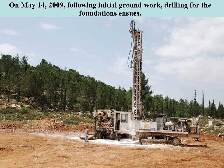 On May 14, 2009, following initial ground work, drilling for the foundations ensues.