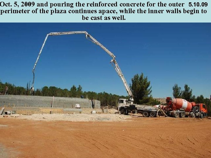 Oct. 5, 2009 and pouring the reinforced concrete for the outer 5. 10. 09