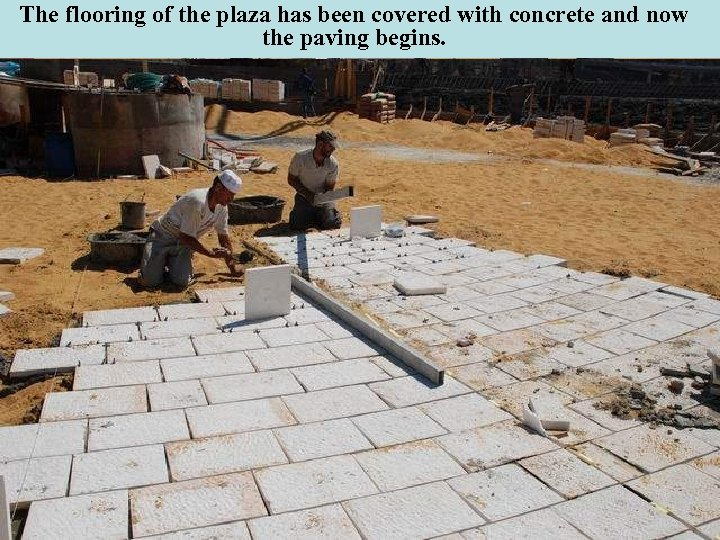 The flooring of the plaza has been covered with concrete and now the paving