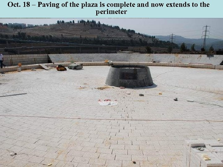 Oct. 18 – Paving of the plaza is complete and now extends to the