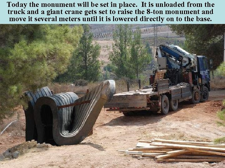 Today the monument will be set in place. It is unloaded from the truck