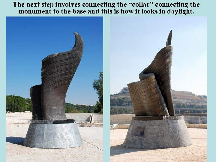 "The next step involves connecting the ""collar"" connecting the monument to the base and"