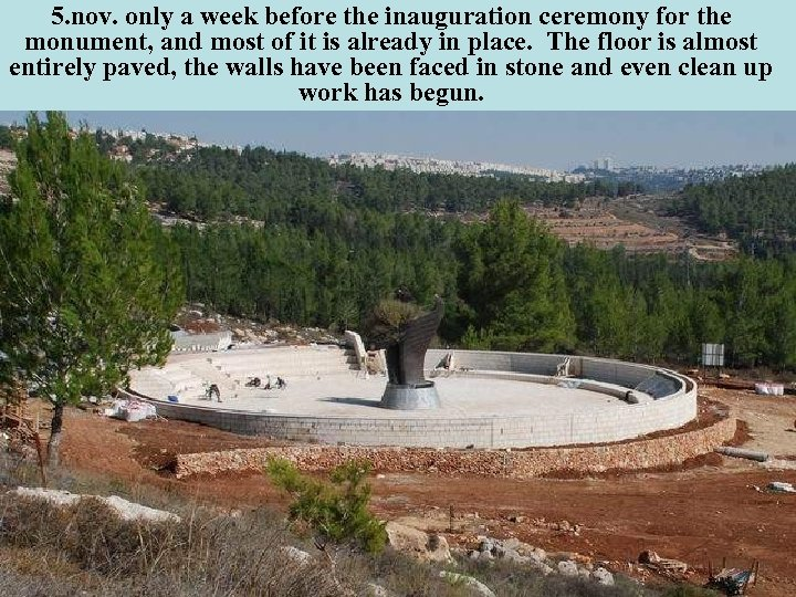 5. nov. only a week before the inauguration ceremony for the monument, and most