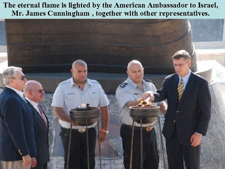 The eternal flame is lighted by the American Ambassador to Israel, Mr. James Cunningham
