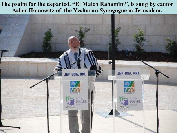 "The psalm for the departed, ""El Maleh Rahamim"", is sung by cantor Asher Hainowitz"