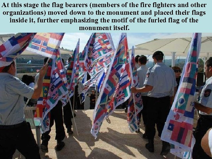 At this stage the flag bearers (members of the fire fighters and other organizations)