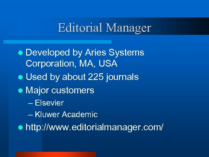 Editorial Manager l Developed by Aries Systems Corporation, MA, USA l Used by about