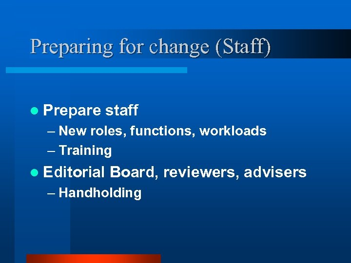 Preparing for change (Staff) l Prepare staff – New roles, functions, workloads – Training