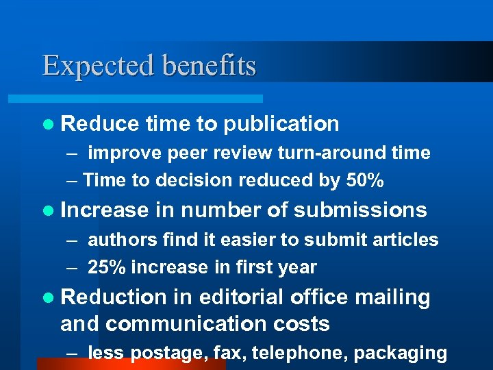 Expected benefits l Reduce time to publication – improve peer review turn-around time –