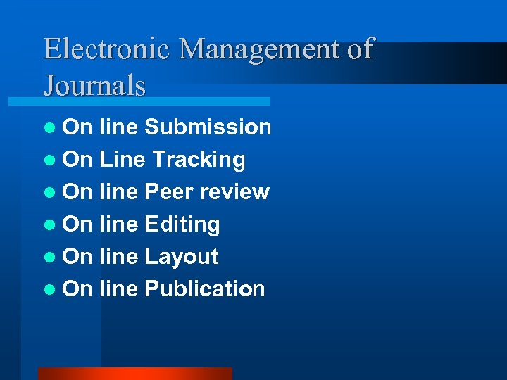 Electronic Management of Journals l On line Submission l On Line Tracking l On