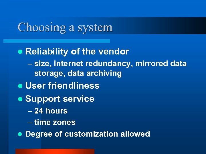 Choosing a system l Reliability of the vendor – size, Internet redundancy, mirrored data