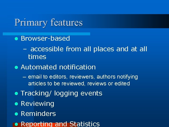 Primary features l Browser-based – accessible from all places and at all times l