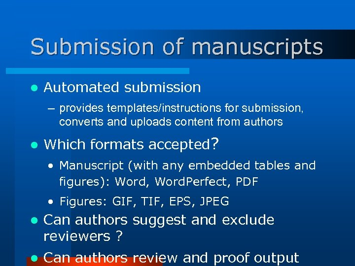 Submission of manuscripts l Automated submission – provides templates/instructions for submission, converts and uploads