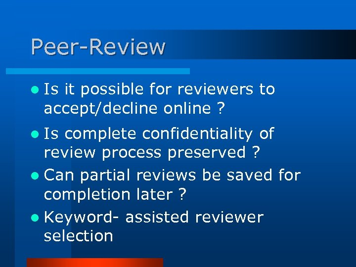 Peer-Review l Is it possible for reviewers to accept/decline online ? l Is complete