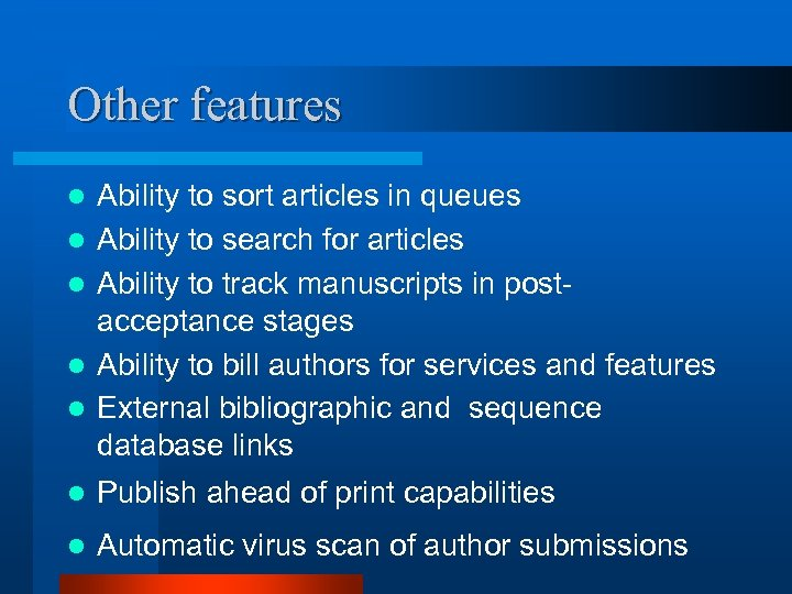 Other features l l l Ability to sort articles in queues Ability to search