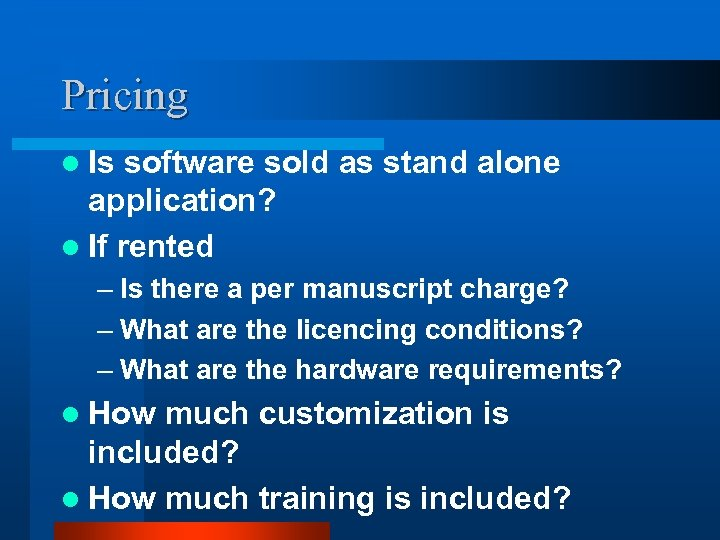 Pricing l Is software sold as stand alone application? l If rented – Is