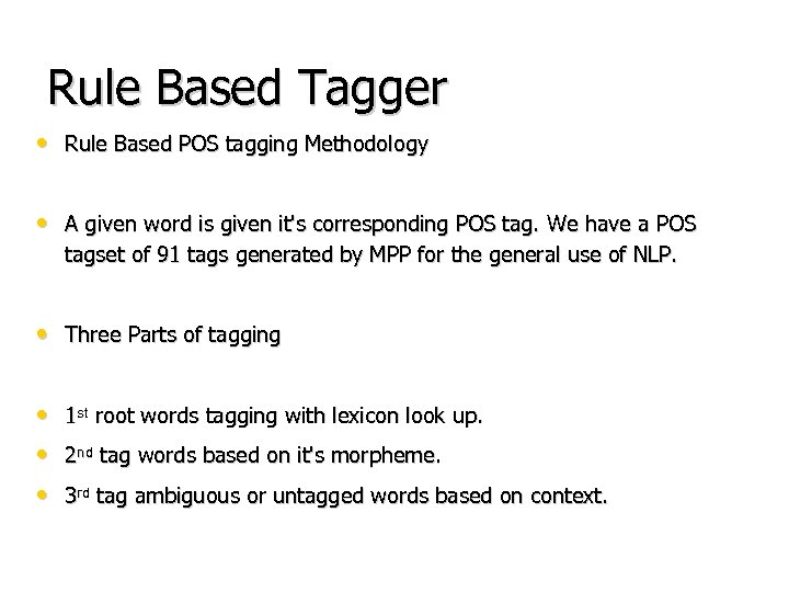 Rule Based Tagger • Rule Based POS tagging Methodology • A given word is