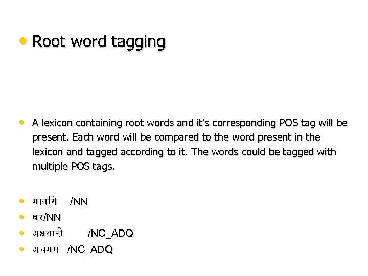 • Root word tagging • A lexicon containing root words and it's corresponding