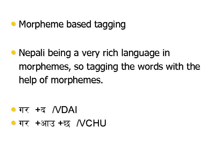 • Morpheme based tagging • Nepali being a very rich language in morphemes,
