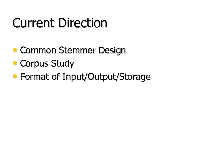 Current Direction • Common Stemmer Design • Corpus Study • Format of Input/Output/Storage