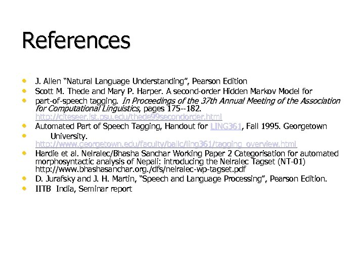"""References • J. Allen """"Natural Language Understanding"""", Pearson Edition • Scott M. Thede and"""