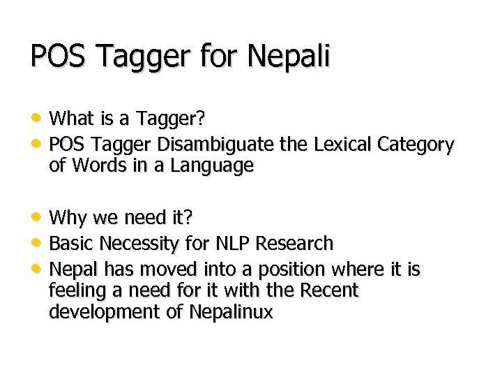 POS Tagger for Nepali • What is a Tagger? • POS Tagger Disambiguate the