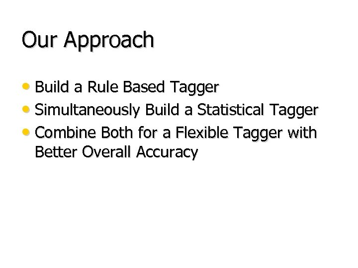 Our Approach • Build a Rule Based Tagger • Simultaneously Build a Statistical Tagger