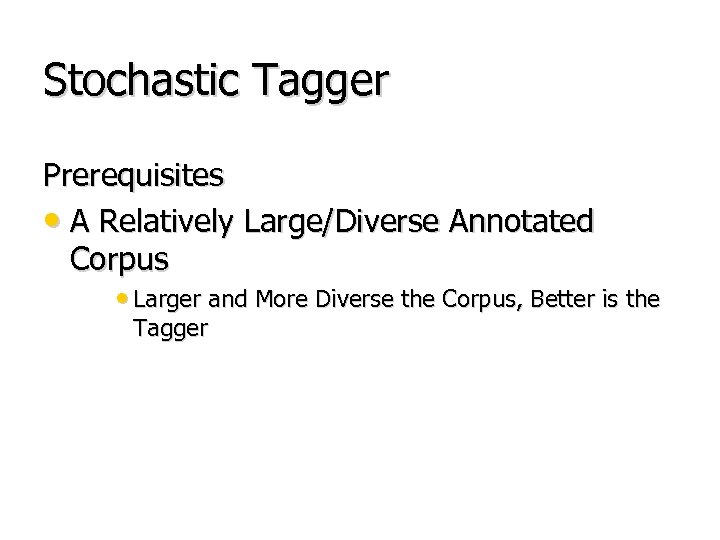 Stochastic Tagger Prerequisites • A Relatively Large/Diverse Annotated Corpus • Larger and More Diverse