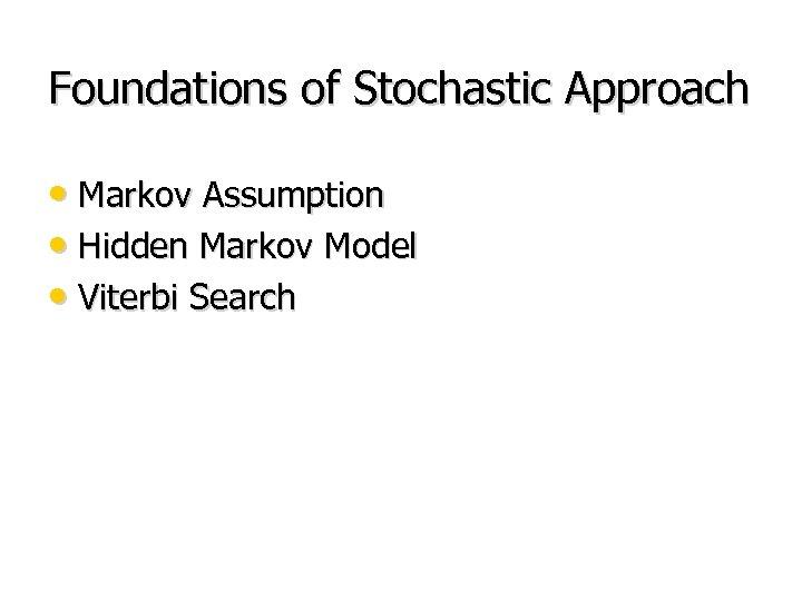 Foundations of Stochastic Approach • Markov Assumption • Hidden Markov Model • Viterbi Search