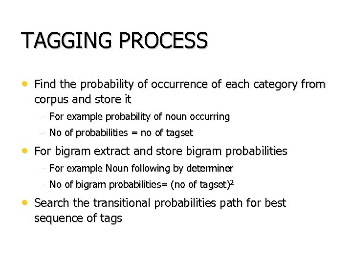 TAGGING PROCESS • Find the probability of occurrence of each category from corpus and
