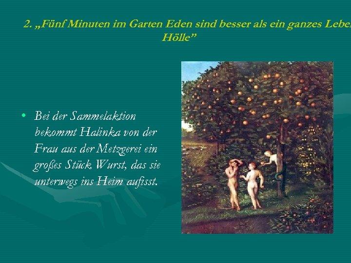 """2. """"Fünf Minuten im Garten Eden sind besser als ein ganzes Leben Hölle"""" •"""